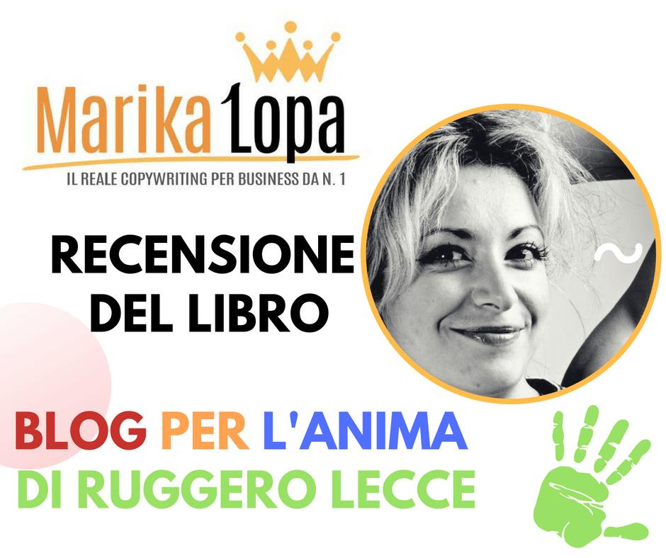 """Recensione del libro """"Blog per l'Anima"""" di Ruggero Lecce"""